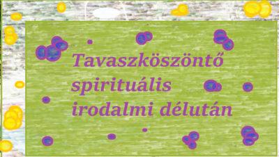 tavaszköszöntő spirituális irodalmi délután meghívó